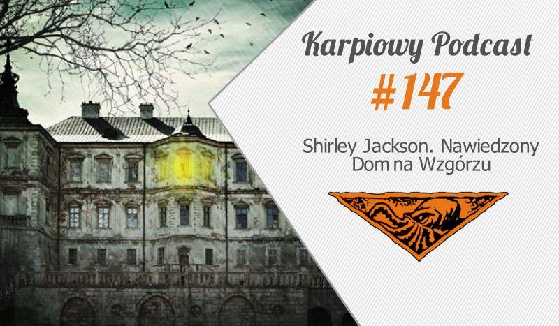 KP #147: Shirley Jackson. Nawiedzony Dom na Wzgórzu