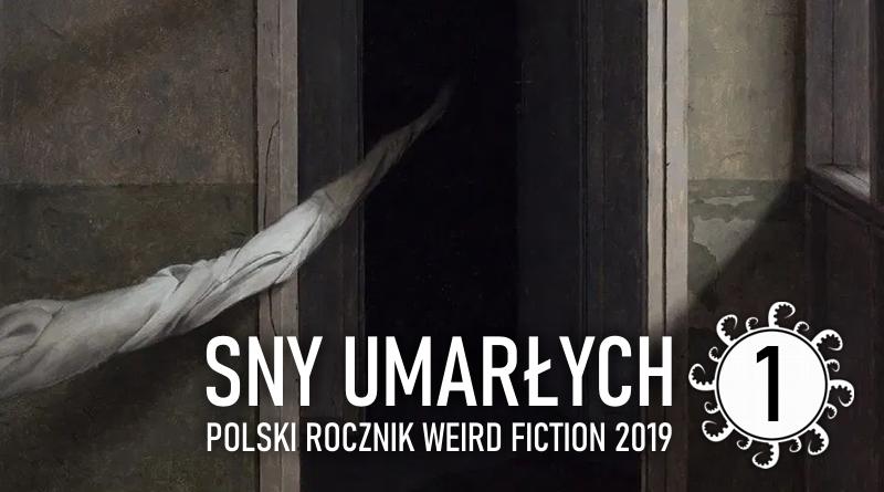 Sny umarłych. Polski rocznik weird fiction 2019 – część 1